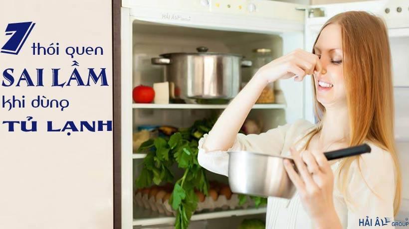 7 Thói Quen Sai Lầm Với Tủ Lạnh Tủ Mát Mà Ta Không Biết